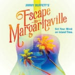 Jimmy Buffet's Escape to Margaritaville Presented at the McCallum Theatre in Palm Desert