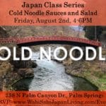 Japan Class Series: Cold Noodle Salads. Friday, 8/2/19 5:30-7PM