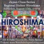 Japan Class Series: Regional Foods: Hiroshima. Saturday, 8/17/19, 4-6PM at Wabi Sabi Japan Living