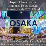 Japan Class Series: Regional Foods: Osaka. Saturday, 7/20/19, 4-6PM at Wabi Sabi Japan Living
