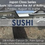 apan Class Series: Sushi 101 NEW MENU! Saturday, 7/13/19, 4-6PM at Wabi Sabi Japan Living
