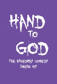 Hands To God, The Broadway Smash Hit Comedy by Robert Askins at Pearl McManus Theater in Palm Springs