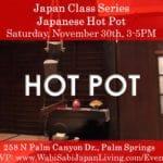 Japan Class Series: Japanese Hot Pot at Wabi Sabi Japan Living in Palm Springs