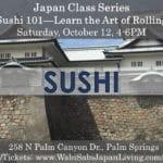 Japan Class Series: Sushi 101 NEW MENU at Wabi Sabi Japan Living in Palm Springs