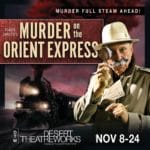 Agatha Christie's Murder on The Orient Express Presented at the Indio Performing Arts Center