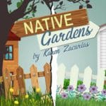 Native Gardens Presented at the CVRep Playhouse in Cathedral City