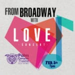 From Broadway With Love -Concert at The Palm Canyon Theatre in Palm Springs