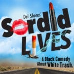 Sordid Lives Presented at the Palm Canyon Theatre in Palm Springs