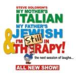 Steve Solomon's My Mother's Italian, My Father's Jewish & I'm Still in Therapy presented at The McCallum Theatre