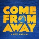 Come From Away, A New Musical presented at The McCallum Theatre in Palm Desert