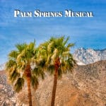 Palm Springs Musical Presented at The Palm Canyon Theatre in Palm Springs
