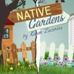 Native Gardens by Karen Zacarias, Directed by Michael Matthews Presented at the Coachella Valley Repertory in Cathedral City