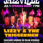 Jazzville Returns with Lizzy & The Triggermen atThe Cascade Lounge - Agua Caliente Casino Palm Springs