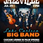 Jazzville Presents The Luke Carlsen Big Band at Cascade Lounge At Agua Caliente Casino Palm Springs