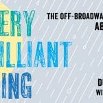 Off Broadway Hit Comedy, Every Brillian Thing Persented at Pearl McManus Theater in Palm Springs