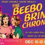 The Beebo Brinker Chronicles Presented at the Desert Ensemble Theatre in Palm Springs