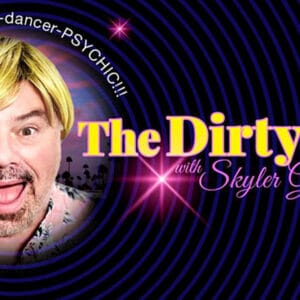 The Dirty Show with Skyler Gentry